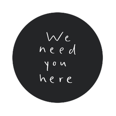 We Need You Here
